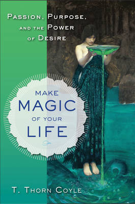 Make Magic of Your Life: Passion, Purpose, and the Power of Desire (Paperback)