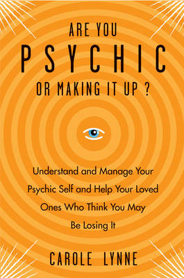 Are You Psychic or Making it Up?: Understand and Manage Your Psychic Self and Your Loved Ones Who Think You May be Losing it (Paperback)