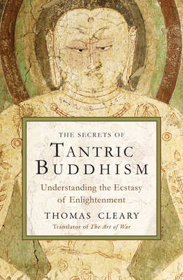 Secrets of Tantric Buddhism: Understanding the Ecstasy of Enlightenment (Paperback)