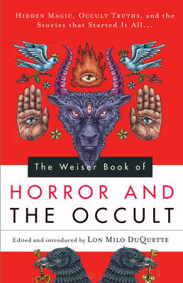 The Weiser Book of Horror and the Occult: Hidden Magic, Occult Truths, and the Stories That Started it All... (Paperback)