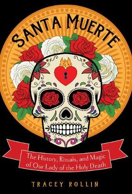 Santa Muerte: The History, Rituals, and Magic of Our Lady of the Holy Death (Paperback)