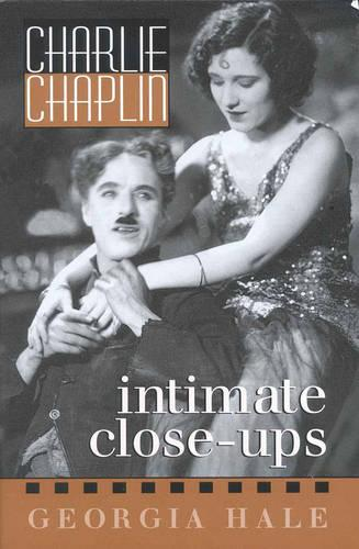 Charlie Chaplin: Intimate Close-Ups - The Scarecrow Filmmakers Series 44 (Paperback)