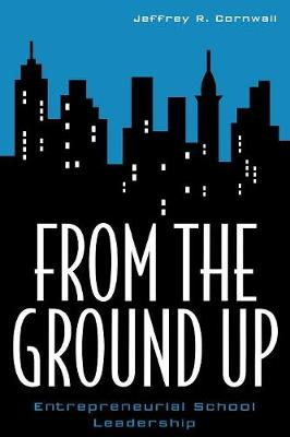 From the Ground Up: Entrepreneurial School Leadership - Innovations in Education 5 (Paperback)