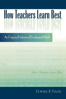 How Teachers Learn Best: An Ongoing Professional Development Model (Paperback)