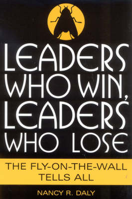 Leaders Who Win, Leaders Who Lose: The Fly-on-the-Wall Tells All (Paperback)