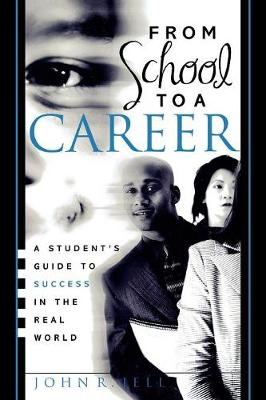 From School to a Career: A Student's Guide to Success in the Real World (Paperback)