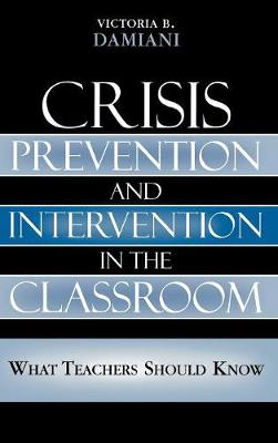 Crisis Prevention and Intervention in the Classroom: What Teachers Should Know (Hardback)