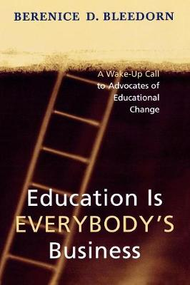 Education is Everybody's Business: A Wake-Up Call to Advocates of Educational Change (Paperback)