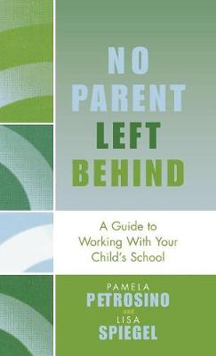 No Parent Left Behind: A Guide to Working with Your Child's School (Hardback)
