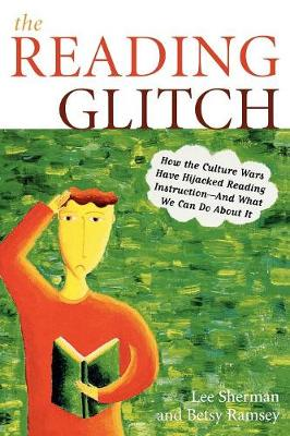 The Reading Glitch: How the Culture Wars Have Hijacked Reading Instruction-And What We Can Do about It (Paperback)