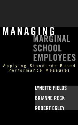 Managing Marginal School Employees: Applying Standards-Based Performance Measures (Hardback)