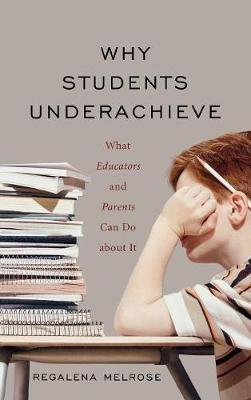 Why Students Underachieve: What Educators and Parents Can Do about It (Hardback)