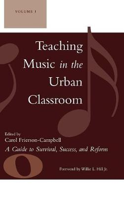 Teaching Music in the Urban Classroom: A Guide to Survival, Success, and Reform (Hardback)