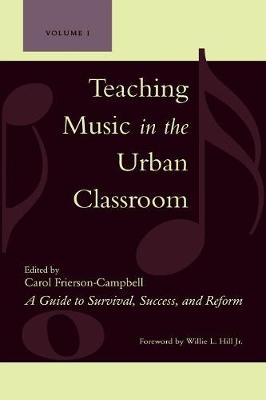 Teaching Music in the Urban Classroom: A Guide to Survival, Success, and Reform (Paperback)