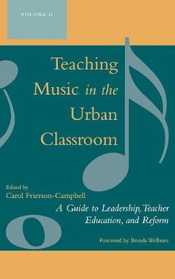 Teaching Music in the Urban Classroom: v. 2: A Guide to Leadership, Teacher Education and Reform (Hardback)