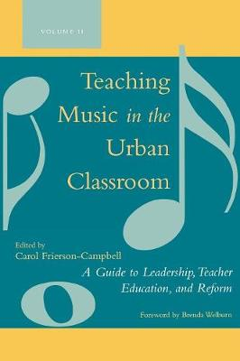 Teaching Music in the Urban Classroom: A Guide to Leadership, Teacher Education and Reform (Paperback)