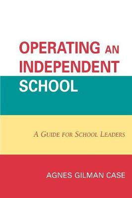 Operating an Independent School: A Guide for School Leaders (Paperback)