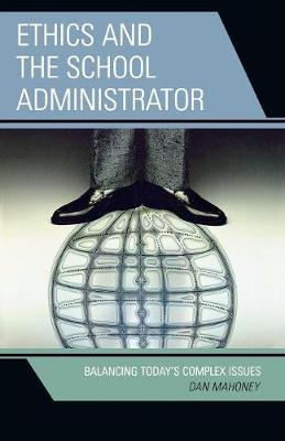 Ethics and the School Administrator: Balancing Today's Complex Issues (Paperback)