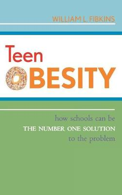 Teen Obesity: How Schools Can Be the Number One Solution to the Problem (Hardback)
