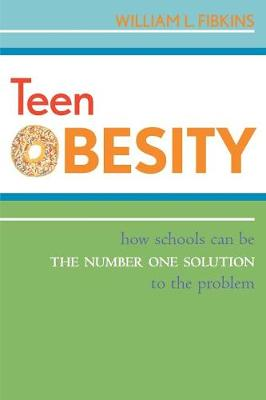 Teen Obesity: How Schools Can Be the Number One Solution to the Problem (Paperback)