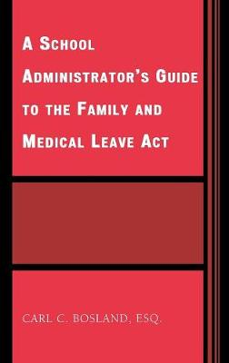 A School Administrator's Guide to the Family and Medical Leave Act (Hardback)