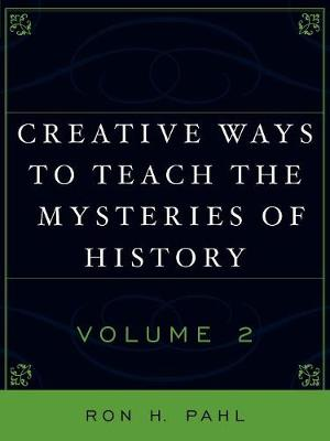 Creative Ways to Teach the Mysteries of History: v. 2 (Paperback)