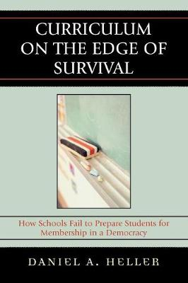 Curriculum on the Edge of Survival: How Schools Fail to Prepare Students for Membership in a Democracy (Paperback)