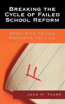 Breaking the Cycle of Failed School Reform: What Five Failed Reforms Tell Us (Hardback)