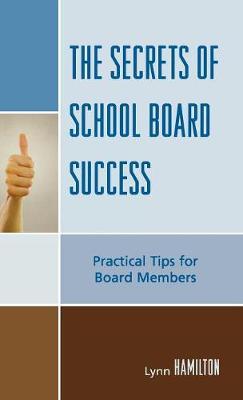 The Secrets of School Board Success: Practical Tips for Board Members (Hardback)