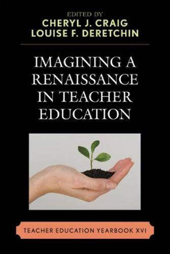 Imagining a Renaissance in Teacher Education: Teacher Education Yearbook XVI (Hardback)
