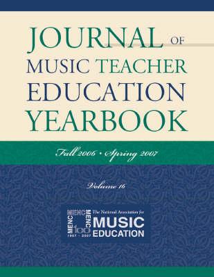 Journal of Music Teacher Education Yearbook: v. 16: Fall 2006-spring 2007 (Paperback)