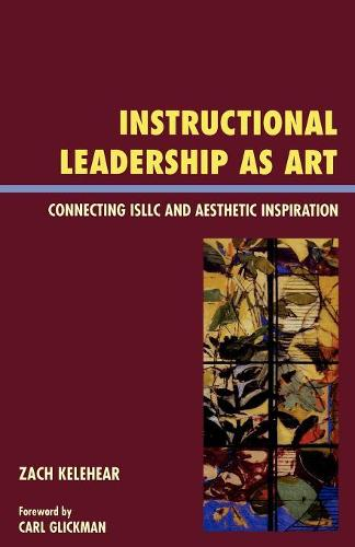 Instructional Leadership as Art: Connecting ISLLC and Aesthetic Inspiration (Paperback)
