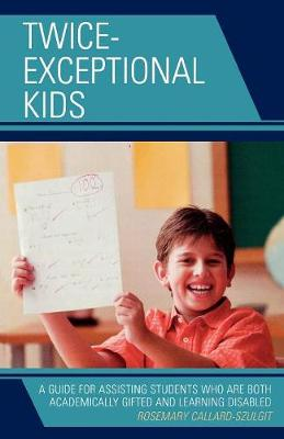Twice-Exceptional Kids: A Guide for Assisting Students Who Are Both Academically Gifted and Learning Disabled (Paperback)