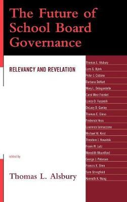 The Future of School Board Governance: Relevancy and Revelation (Hardback)