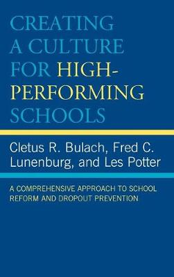 Creating a Culture for High-Performing Schools: A Comprehensive Approach to School Reform and Dropout Prevention (Hardback)