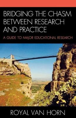 Bridging the Chasm Between Research and Practice: A Guide to Major Educational Research (Paperback)