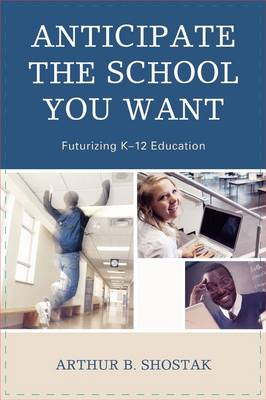 Anticipate the School You Want: Futurizing K-12 Education (Paperback)