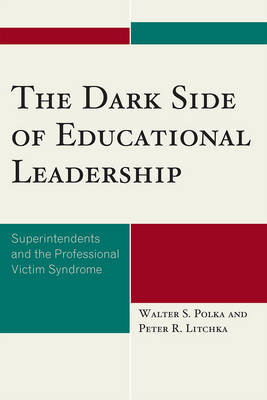 The Dark Side of Educational Leadership: Superintendents and the Professional Victim Syndrome (Paperback)