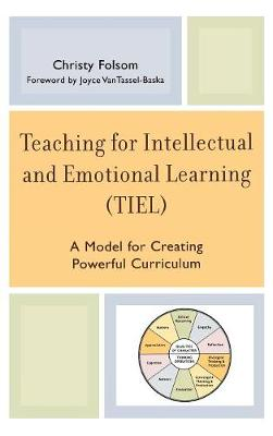 Teaching for Intellectual and Emotional Learning (TIEL): A Model for Creating Powerful Curriculum (Hardback)