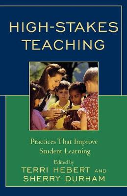 High-Stakes Teaching: Practices That Improve Student Learning (Paperback)