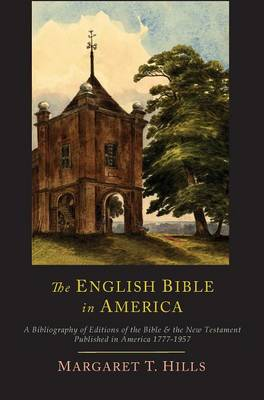 The English Bible in America: A Bibliography of Editions of the Bible & the New Testament Published in America, 1777-1957 (Hardback)