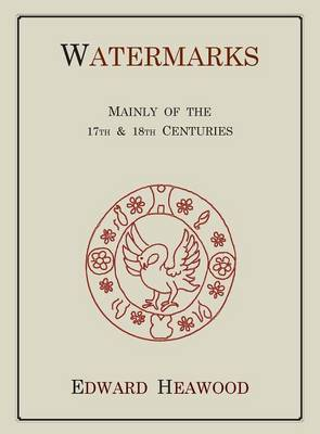 Watermarks, Mainly of the 17th and 18th Centuries (Hardback)
