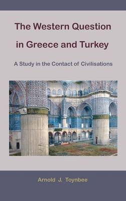 The Western Question in Greece and Turkey: A Study in the Contact of Civilisations (Hardback)