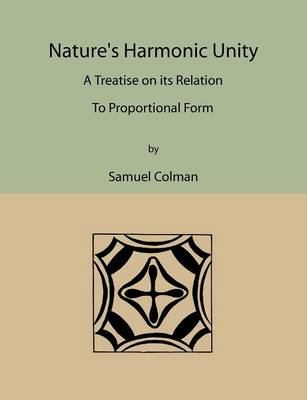 Nature's Harmonic Unity: A Treatise on Its Relation to Proportional Form (Paperback)
