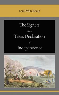 The Signers of the Texas Declaration of Independence (Hardback)