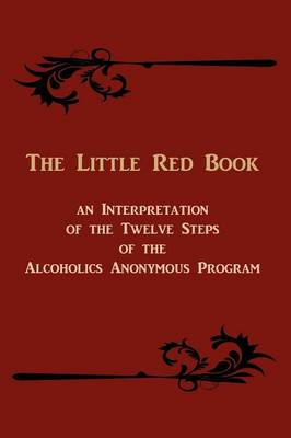 The Little Red Book: An Interpretation of the Twelve Steps of the Alcoholics Anonymous Program (Paperback)