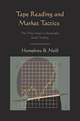 Tape Reading and Market Tactics: The Three Steps to Successful Stock Trading (Paperback)