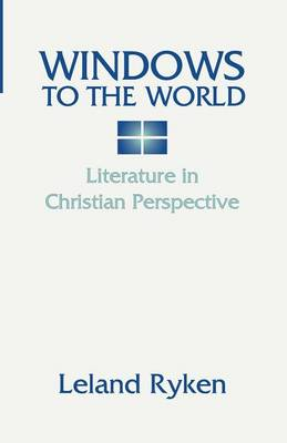Windows to the World: Literature in Christian Perspective: (Paperback)