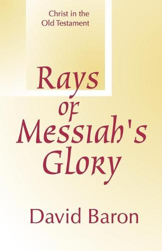 Rays of Messiah's Glory: Christ in the Old Testament (Paperback)