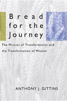 Bread for the Journey: The Mission of Transformation and the Transformation of Mission - American Society of Missiology 17 (Paperback)